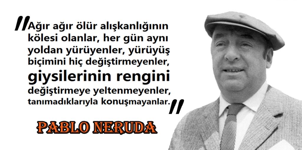 Pablo Neruda İz Bırakan Sözleri