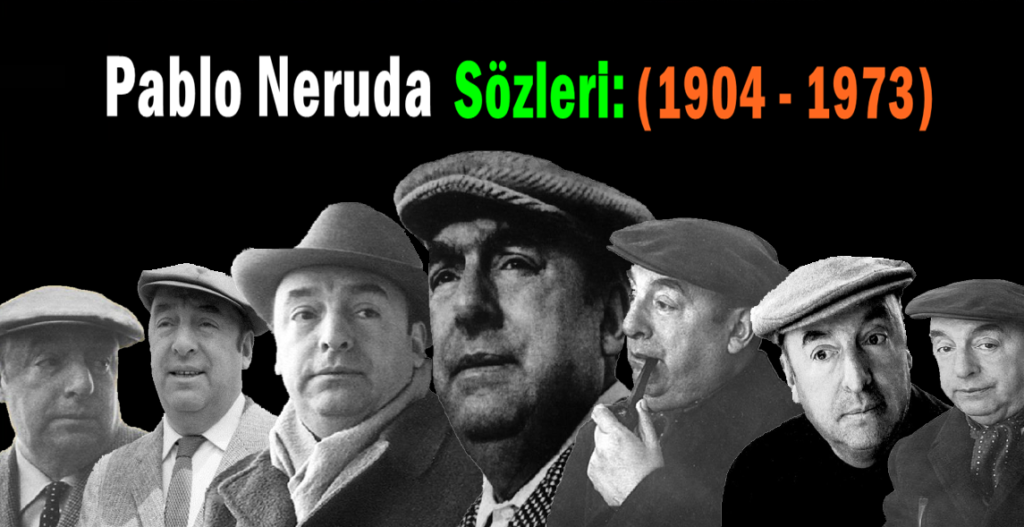 Pablo Neruda Kimdir